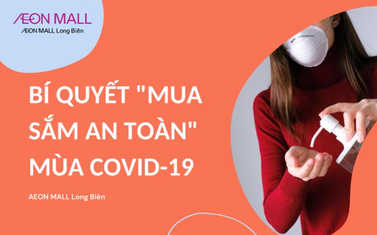 """BÍ QUYẾT """"MUA SẮM AN TOÀN"""" MÙA COVID-19"""
